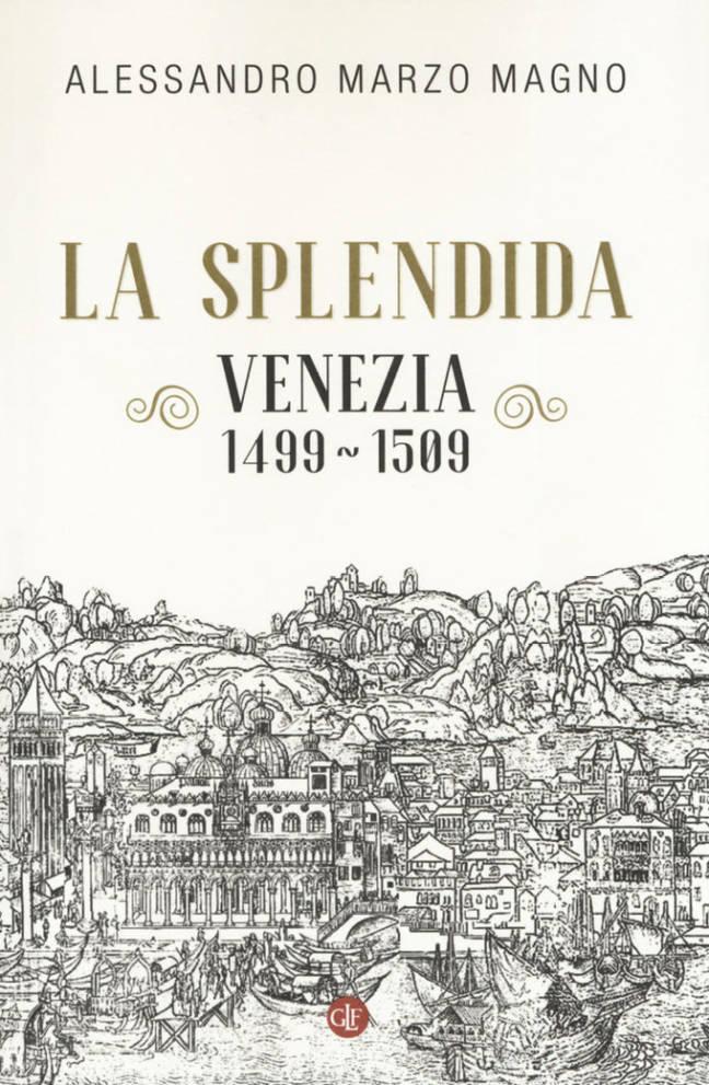 """Copertina """"La Splendida. Venezia 1499-1509"""" - Alessandro Marzo Magno"""